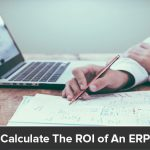 How To Calculate The ROI of An ERP System